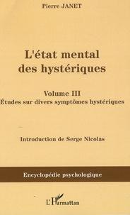 Pierre Janet - L'état mental des hystériques - Volume 3, études sur divers symptômes hystériques.
