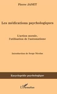 Pierre Janet - Les médications psychologiques - Tome 1, L'action morale, l'utilisation de l'automatisme.