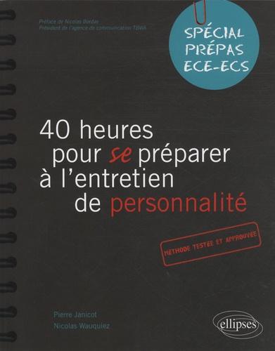 Pierre Janicot et Nicolas Wauquiez - 40 heures pour se préparer à l'entretien de personnalité - Spécial prépas ECE-ECS.