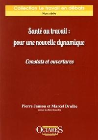 Pierre Jansou et Marcel Drulhe - Santé au travail : pour une nouvelle dynamique - Constats et ouvertures.