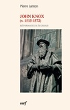 Pierre Janton - John Knox (v. 1513-1572) - Réformateur écossais.