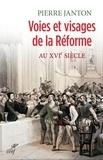Pierre Janton - Voies et visages de la Réforme au XVIe siècle.