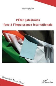 Pierre Jaquet - L'Etat palestinien face à l'impuissance internationale.