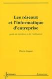 Pierre Jaquet - Les réseaux et l'informatique d'entreprise - Guide du décideur et de l'utilisateur.