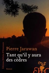 Pierre Jarawan - Tant qu'il y aura des cèdres.