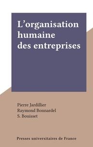 Pierre Jardillier et Raymond Bonnardel - L'organisation humaine des entreprises.