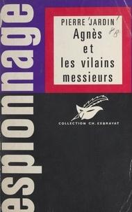 Pierre Jardin et Charles Exbrayat - Agnès et les vilains messieurs.