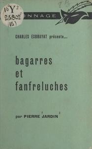 Pierre Jardin et Charles Exbrayat - Bagarres et fanfreluches.