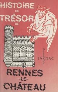 Pierre Jarnac - Histoire du trésor de Rennes-le-Château.