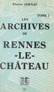 Pierre Jarnac et  Collectif - Les archives de Rennes-le-Château (1).