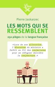 Pierre Jaskarzec - Les mots qui se ressemblent - 250 pièges de la langue française.