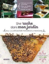 Pierre Javaudin - Une ruche dans mon jardin - Pour une apiculture naturelle et familiale.