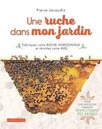 Pierre Javaudin - Une ruche dans mon jardin - Fabriquez une ruche horizontale et récoltez votre miel.