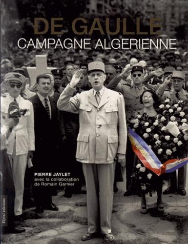 Pierre Jaylet - De Gaulle, campagne algérienne.