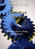 Pierre JC Allard - Nouvelle société - Tome 2, Produire autre chose, autrement.