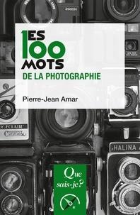 Pierre-Jean Amar - Les 100 mots de la photographie.