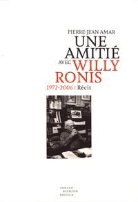 Pierre-Jean Amar - Une amitié avec Willy Ronis (1972-2006).