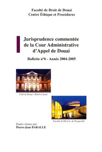 Pierre-Jean Baralle - Jurisprudence commentée de la Cour Administrative d'Appel de Douai - Bulletin n° 6 - Année 2004-2005.