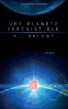 Pierre-Jean Baudry - Une planète irrésistible.