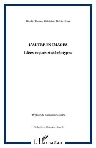Pierre-Jean Benghozi et Aurélie Aubert - L'Autre en images - Idées reçues et stéréotypes.