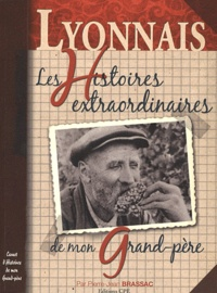 Pierre-Jean Brassac - Lyonnais - Les histoires extraordinaires de mon grand-père.