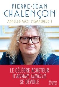 Pierre-Jean Chalençon - Appelez-moi l'Empereur !.