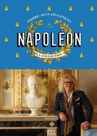 Pierre-Jean Chalençon - Napoléon - La collection.