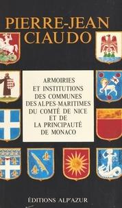 Pierre-Jean Ciaudo - Armoiries et institutions des communes des Alpes-Maritimes, du comté de Nice et de la principauté de Monaco.