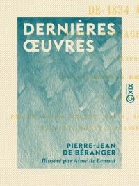Pierre-Jean de Béranger et Aimé de Lemud - Dernières œuvres - De 1834 à 1851.