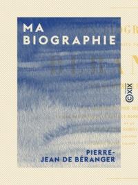Pierre-Jean de Béranger - Ma biographie.
