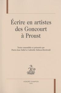 Pierre-Jean Dufief et Gabrielle Melison-Hirchwald - Ecrire en artistes des Goncourt à Proust.