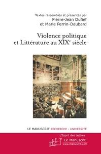 Pierre-Jean Dufief et Marie Perrin-Daubard - Violence politique et Littérature au XIXe siècle - Actes du colloque de l'université de Paris Ouest Nanterre avril 2010.