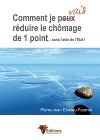 Pierre-Jean Esmieu-Fournel - Comment je vais réduire le chômage de 1 point... sans l'aide de l'Etat.