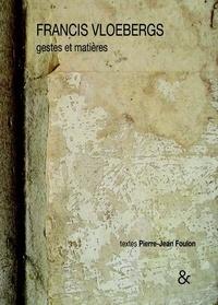 Pierre-Jean Foulon et Francis Vloebergs - Francis Vloebergs - Gestes et matières.