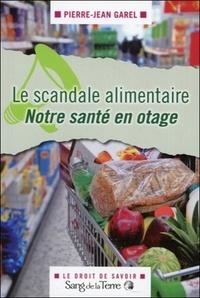 Pierre-Jean Garel - Le scandale alimentaire.