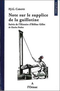 Pierre-Jean-Georges Cabanis - Note sur le supplice de la guillotine - Suivie de L'histoire d'Hélène Gillet de Charles Nodier.