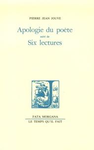 Pierre Jean Jouve - Apologie du poète - Suivi de Six lectures.