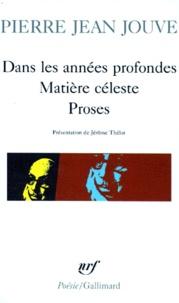 Pierre Jean Jouve - Dans les années profondes. Matière céleste. Proses.