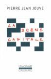 Pierre Jean Jouve - La Scène capitale.