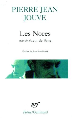 Pierre Jean Jouve - Les noces. suivi de Sueur de sang.