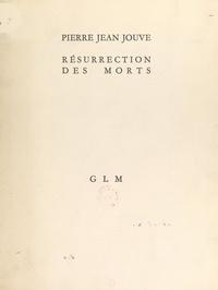 Pierre Jean Jouve - Résurrection des morts.