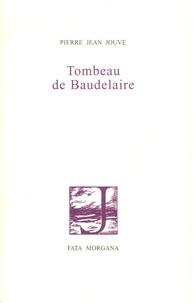 Pierre Jean Jouve - Tombeau de Baudelaire.