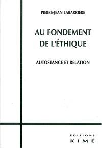Pierre-Jean Labarrière - Au fondement de l'éthique - Autostance et relation.