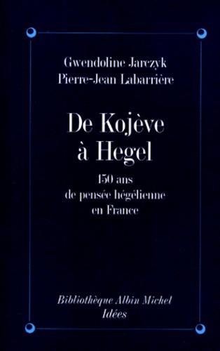 De Kojève à Hegel. Cent cinquante ans de pensée hégélienne en France