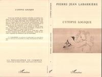 Pierre-Jean Labarrière - L'utopie logique.