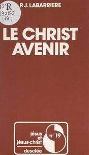 Pierre-Jean Labarrière et Joseph Doré - Le Christ avenir.