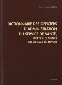Pierre-Jean Linon - Dictionnaire des officiers d'administration du service de santé - Morts aux armées ou victimes du devoir.