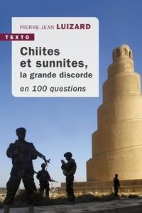 Pierre-Jean Luizard - Chiites et sunnites - La grande discorde en 100 questions.