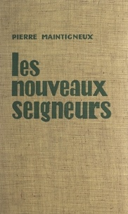 Pierre-Jean Maintigneux - Les nouveaux seigneurs.
