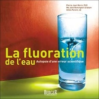 Pierre-Jean Morin et John Remington Graham - La fluoration de l'eau - Autopsie d'une erreur scientifique.